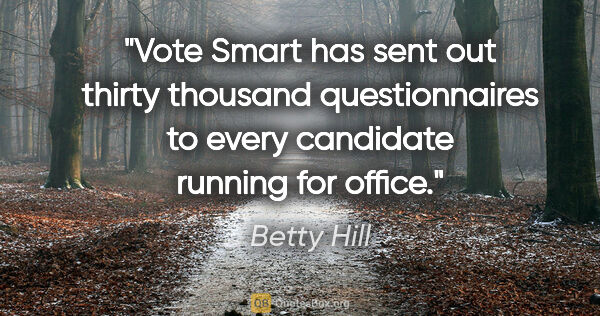 "Betty Hill quote: ""Vote Smart has sent out thirty thousand questionnaires to..."""