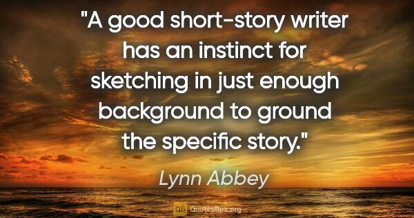"Lynn Abbey quote: ""A good short-story writer has an instinct for sketching in..."""