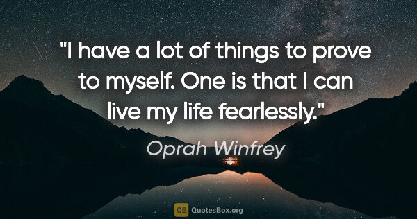 "Oprah Winfrey quote: ""I have a lot of things to prove to myself. One is that I can..."""