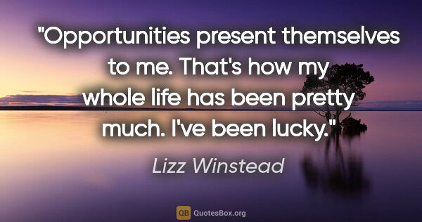"Lizz Winstead quote: ""Opportunities present themselves to me. That's how my whole..."""