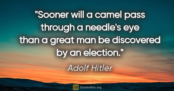 "Adolf Hitler quote: ""Sooner will a camel pass through a needle's eye than a great..."""