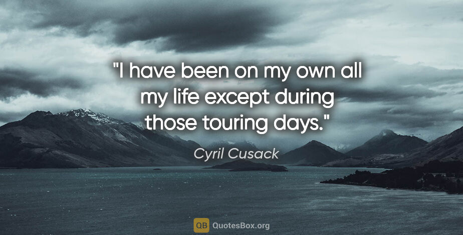 """Cyril Cusack quote: """"I have been on my own all my life except during those touring..."""""""