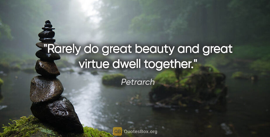 "Petrarch quote: ""Rarely do great beauty and great virtue dwell together."""