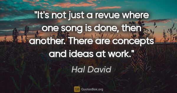 "Hal David quote: ""It's not just a revue where one song is done, then another...."""