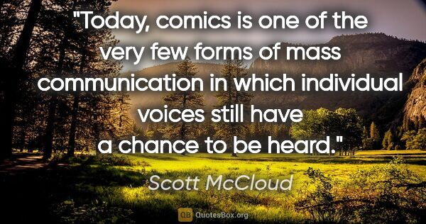 "Scott McCloud quote: ""Today, comics is one of the very few forms of mass..."""