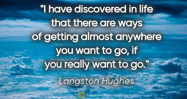 "Langston Hughes quote: ""I have discovered in life that there are ways of getting..."""