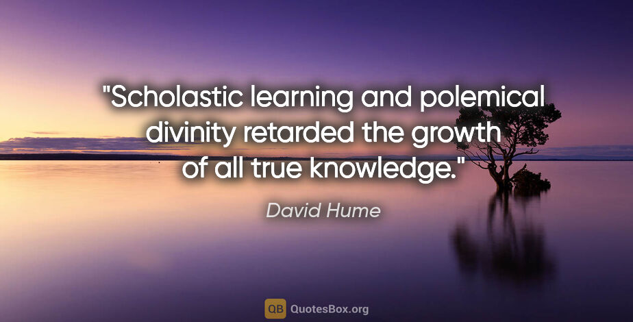 "David Hume quote: ""Scholastic learning and polemical divinity retarded the growth..."""