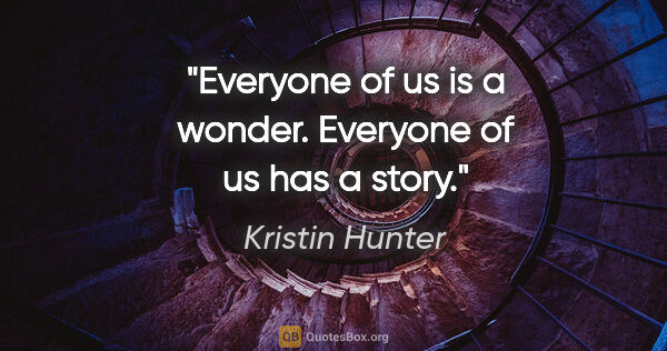 "Kristin Hunter quote: ""Everyone of us is a wonder. Everyone of us has a story."""