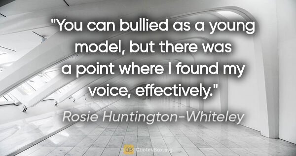 "Rosie Huntington-Whiteley quote: ""You can bullied as a young model, but there was a point where..."""