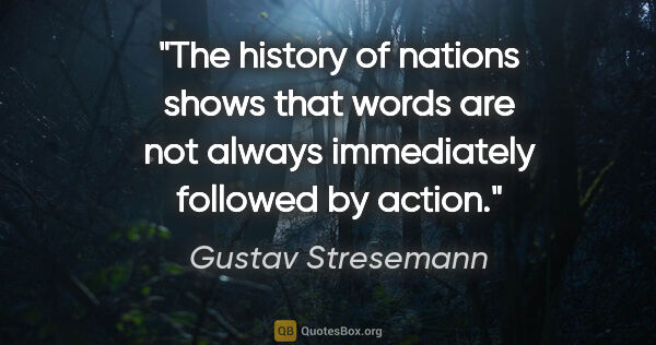 "Gustav Stresemann quote: ""The history of nations shows that words are not always..."""