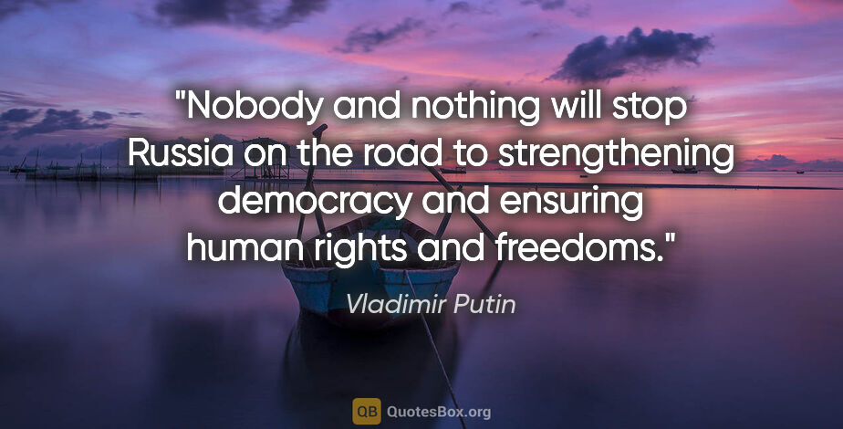 "Vladimir Putin quote: ""Nobody and nothing will stop Russia on the road to..."""
