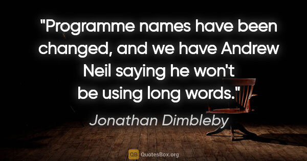 "Jonathan Dimbleby quote: ""Programme names have been changed, and we have Andrew Neil..."""