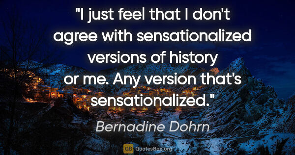 "Bernadine Dohrn quote: ""I just feel that I don't agree with sensationalized versions..."""