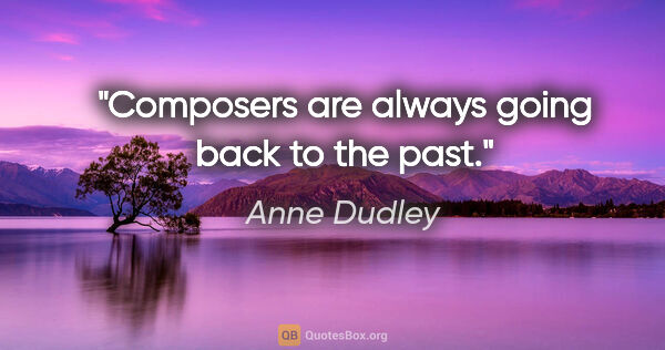 "Anne Dudley quote: ""Composers are always going back to the past."""