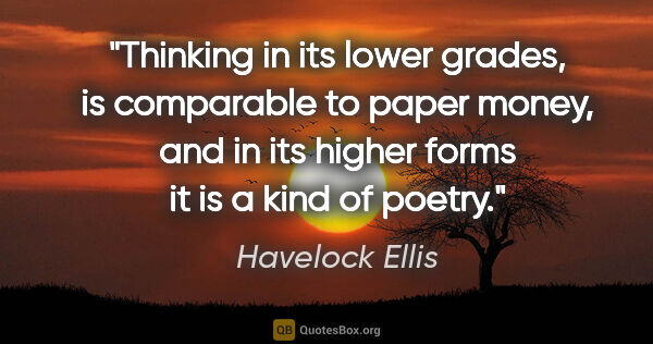 "Havelock Ellis quote: ""Thinking in its lower grades, is comparable to paper money,..."""