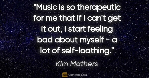 "Kim Mathers quote: ""Music is so therapeutic for me that if I can't get it out, I..."""