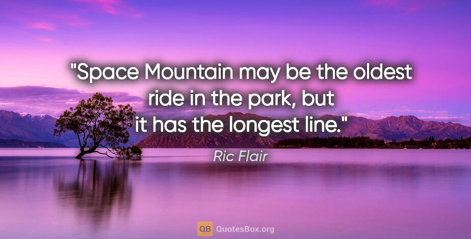 """Ric Flair quote: """"Space Mountain may be the oldest ride in the park, but it has..."""""""