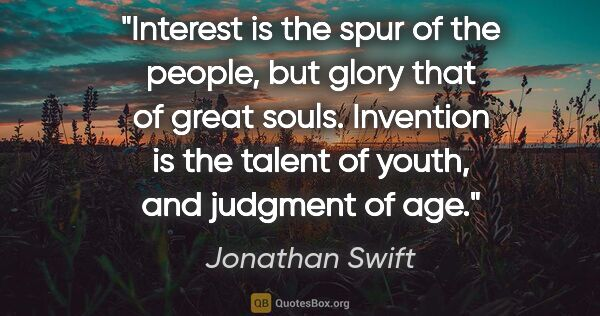 "Jonathan Swift quote: ""Interest is the spur of the people, but glory that of great..."""