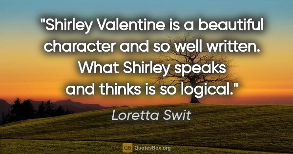"Loretta Swit quote: ""Shirley Valentine is a beautiful character and so well..."""