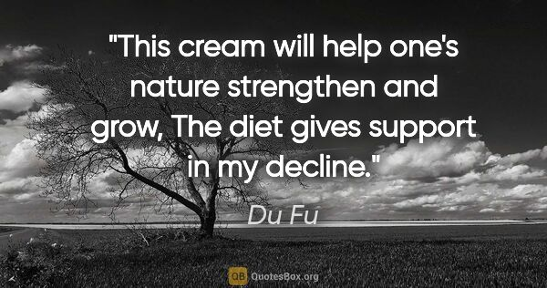 "Du Fu quote: ""This cream will help one's nature strengthen and grow, The..."""