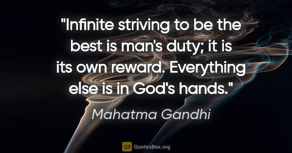 "Mahatma Gandhi quote: ""Infinite striving to be the best is man's duty; it is its own..."""
