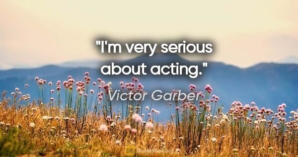 "Victor Garber quote: ""I'm very serious about acting."""