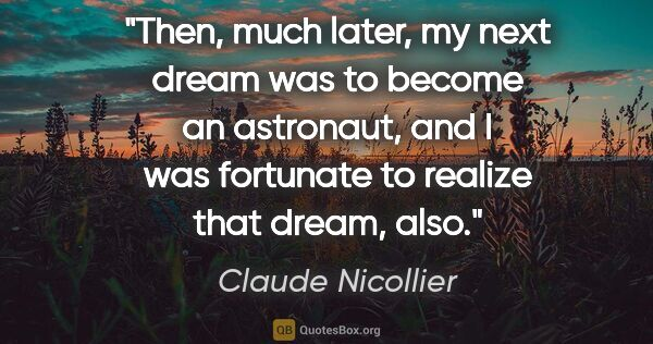 "Claude Nicollier quote: ""Then, much later, my next dream was to become an astronaut,..."""