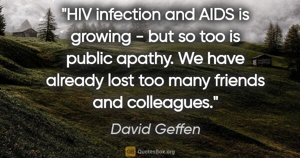 "David Geffen quote: ""HIV infection and AIDS is growing - but so too is public..."""