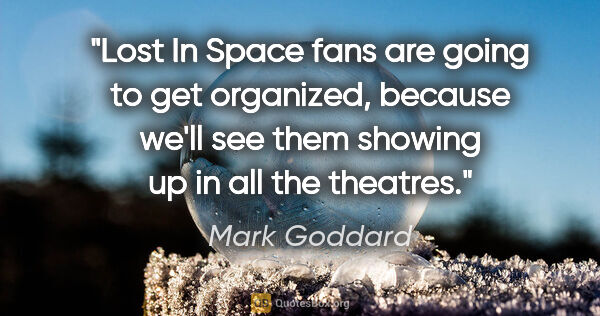 "Mark Goddard quote: ""Lost In Space fans are going to get organized, because we'll..."""