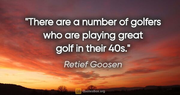 "Retief Goosen quote: ""There are a number of golfers who are playing great golf in..."""