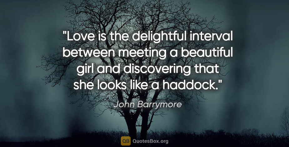"John Barrymore quote: ""Love is the delightful interval between meeting a beautiful..."""