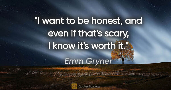 "Emm Gryner quote: ""I want to be honest, and even if that's scary, I know it's..."""