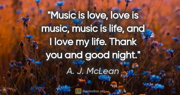 "A. J. McLean quote: ""Music is love, love is music, music is life, and I love my..."""