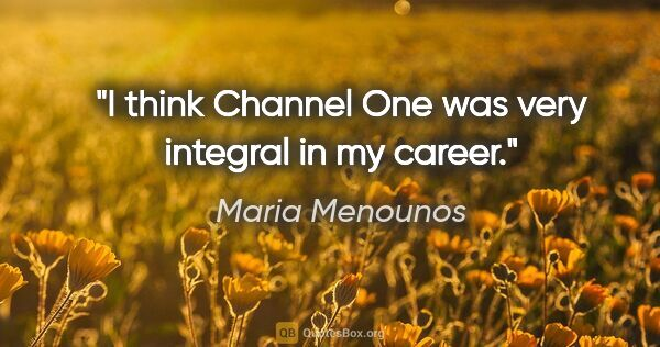 "Maria Menounos quote: ""I think Channel One was very integral in my career."""