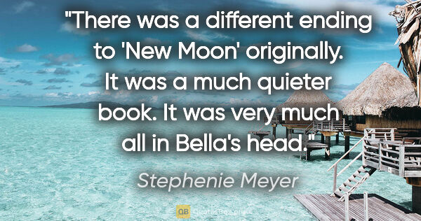 "Stephenie Meyer quote: ""There was a different ending to 'New Moon' originally. It was..."""
