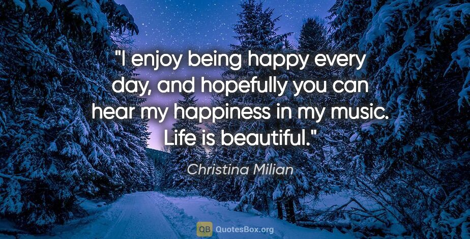 "Christina Milian quote: ""I enjoy being happy every day, and hopefully you can hear my..."""