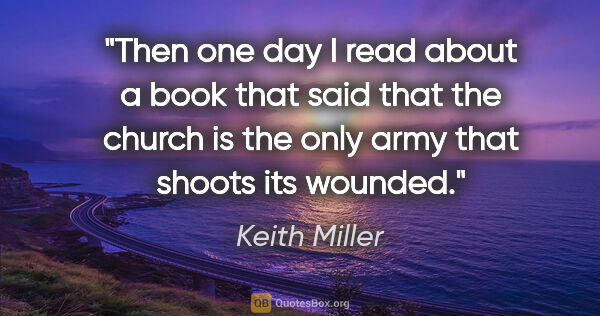 "Keith Miller quote: ""Then one day I read about a book that said that the church is..."""