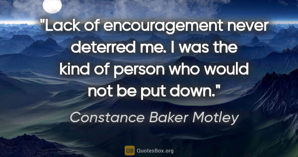 "Constance Baker Motley quote: ""Lack of encouragement never deterred me. I was the kind of..."""