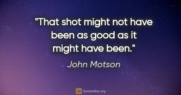 "John Motson quote: ""That shot might not have been as good as it might have been."""