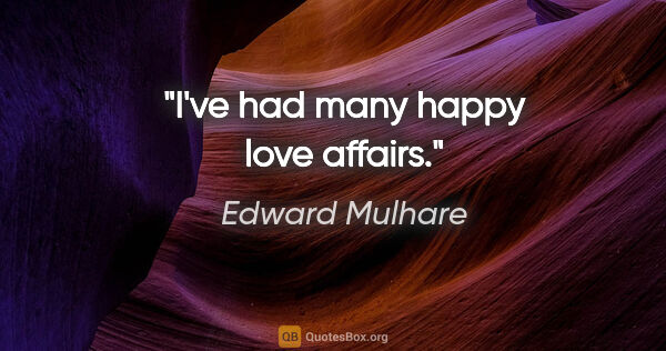 "Edward Mulhare quote: ""I've had many happy love affairs."""