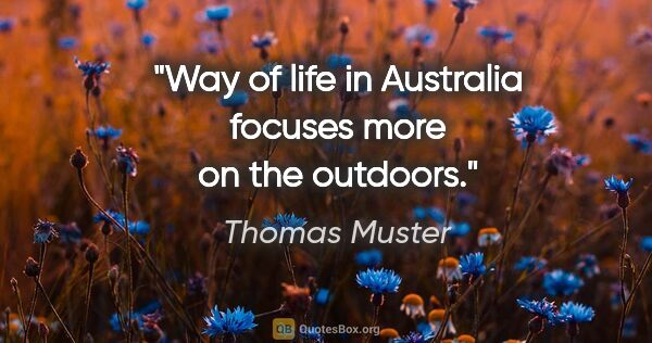 "Thomas Muster quote: ""Way of life in Australia focuses more on the outdoors."""