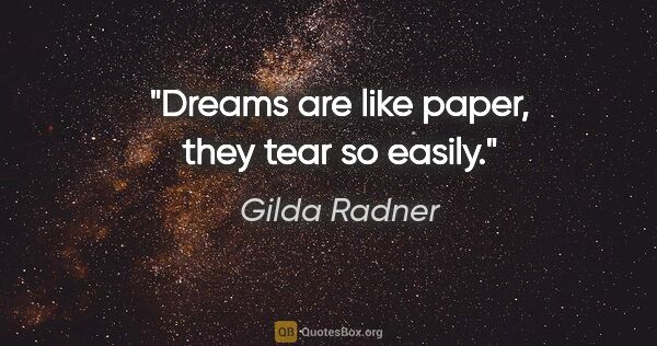 "Gilda Radner quote: ""Dreams are like paper, they tear so easily."""