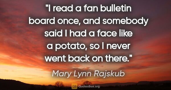 "Mary Lynn Rajskub quote: ""I read a fan bulletin board once, and somebody said I had a..."""