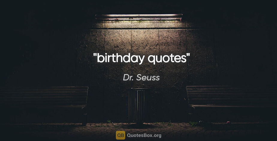 "Dr. Seuss quote: ""birthday quotes"""