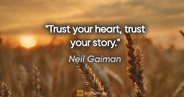 "Neil Gaiman quote: ""Trust your heart, trust your story."""