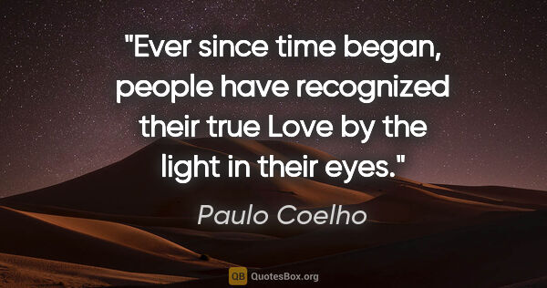 "Paulo Coelho quote: ""Ever since time began, people have recognized their true Love..."""