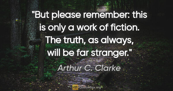 "Arthur C. Clarke quote: ""But please remember: this is only a work of fiction. The..."""