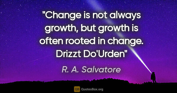"R. A. Salvatore quote: ""Change is not always growth, but growth is often rooted in..."""