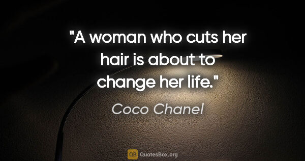 "Coco Chanel quote: ""A woman who cuts her hair is about to change her life."""