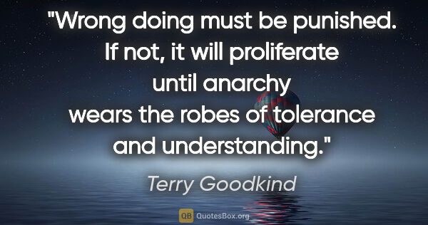 "Terry Goodkind quote: ""Wrong doing must be punished. If not, it will proliferate..."""